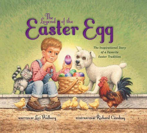 The Legend of the Easter Egg: The Inspirational Story of a Favorite Easter Tradition