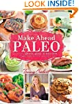 Make-Ahead Paleo: Healthy Gluten-, Gr...