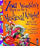 Fiona Macdonald You Wouldn't Want to Be a Medieval Knight