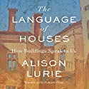 The Language of Houses (       UNABRIDGED) by Alison Lurie Narrated by Nancy Linari
