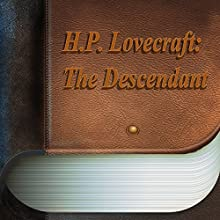 The Descendant (       UNABRIDGED) by H. P. Lovecraft Narrated by Anastasia Bertollo