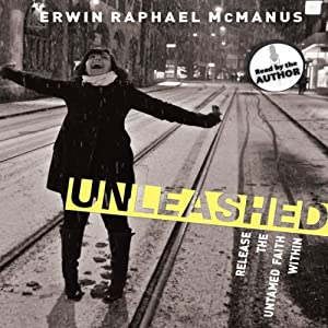Unleashed: Release the Untamed Faith Within | [Erwin Raphael McManus]
