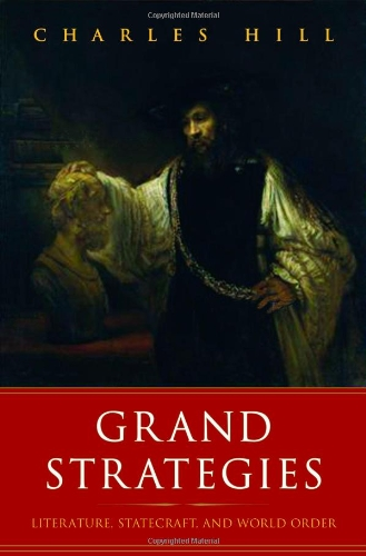Grand Strategies: Literature, Statecraft, and World Order