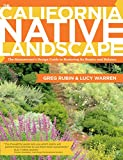 The California Native Landscape: The Homeowners Design Guide to Restoring Its Beauty and Balance