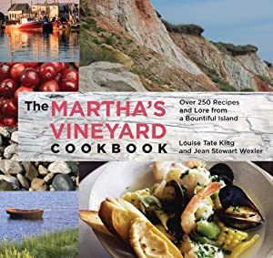 The Martha's Vineyard Cookbook, 4th: Over 250 Recipes and Lore from a Bountiful Island Jean Stewart Wexler and Hillary King Flye
