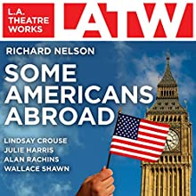 Some Americans Abroad  by Richard Nelson Narrated by Ken Baltin, William Cain, Tara Callaghan, Lindsay Crouse, Julie Harris, Will Lyman, Kathleen McInerny
