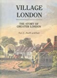 img - for Village London: North and East v.1: Story of Greater London (Vol 1) book / textbook / text book