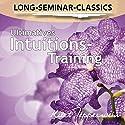 Ultimatives Intuitions-Training (Long-Seminar-Classics) Hörbuch von Kurt Tepperwein Gesprochen von: Kurt Tepperwein