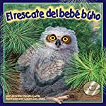El rescate del bebé búho [The Baby Owl Rescue] | Jennifer Keats Curtis