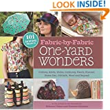 Fabric-by-Fabric One-Yard Wonders: 101 Sewing Projects Using Cottons, Knits, Voiles, Corduroy, Fleece, Flannel, Home Dec, Oilcloth, Wool, and Beyond