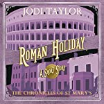 Roman Holiday: The Chronicles of St. Mary's | Jodi Taylor