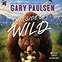 This Side of Wild: Mutts, Mares, and Laughing Dinosaurs (       UNABRIDGED) by Gary Paulsen Narrated by Fred Sanders