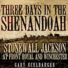 Three Days in the Shenandoah: Stonewall Jackson at Front Royal and Winchester Hörbuch von Gary Ecelbarger Gesprochen von: Jason Mitchell