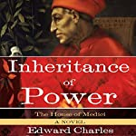 The House of Medici: Inheritance of Power: A Novel | Edward Charles