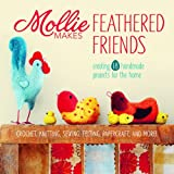 Mollie Makes Mollie Makes Feathered Friends: Creating 18 Handmade Projects for the Home