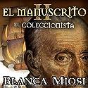 El manuscrito II: el coleccionista[The Manuscript II: The Collector] Audiobook by Blanca Miosi Narrated by Hector Almenara