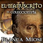 El manuscrito II: el coleccionista[The Manuscript II: The Collector] | Blanca Miosi