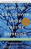 How You Can Survive When They're Depressed (0609804154) by Sheffield, Anne