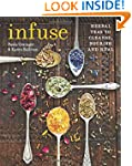 Infuse: Herbal teas to cleanse, nouri...