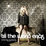 Britney Spears/ブリトニー・スピアーズ Till the World Ends