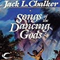 Songs of the Dancing Gods: The Dancing Gods, Book 4 (       UNABRIDGED) by Jack L. Chalker Narrated by Eric G. Dove