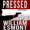 Pressed: An International Spy Thriller: Reluctant Hero, Book 2 Audiobook by William Esmont Narrated by Joseph B. Kearns