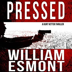 Pressed: An International Spy Thriller: Reluctant Hero, Book 2 | [William Esmont]