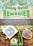Beauty Herbal Remedies: Discover the Benefits of Natural Herbs for Beauty to Look Pretty without Make Up and Have Glowing Skin
