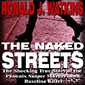 The Naked Streets: The Shocking True Story of the Phoenix Sniper Murders and Baseline Killer Audiobook by Ronald Watkins Narrated by Don Kline