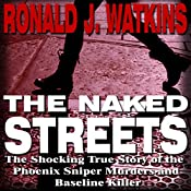 The Naked Streets: The Shocking True Story of the Phoenix Sniper Murders and Baseline Killer | [Ronald Watkins]