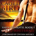 Caged Bird (BBW Ghost Romance): Haunted Hotel, Book 1 | Haley Whitehall