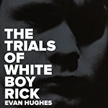 The Trials of White Boy Rick (       UNABRIDGED) by Evan Hughes Narrated by Evan Hughes