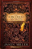 Sorcerer's Secrets: Strategies in Practical Magick