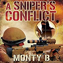 A Sniper's Conflict: An Elite Sharpshooter's Thrilling Account of His Life Hunting Insurgents in Afghanistan and Iraq (       UNABRIDGED) by Monty B. Narrated by James Adams