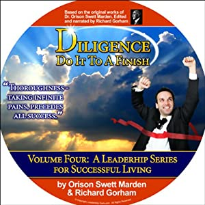 Diligence: Do It to a Finish | [Richard Gorham, Orison Swett Marden]