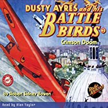 Dusty Ayres and His Battle Birds #2: Crimson Doom Audiobook by Robert Sidney Bowen Narrated by Alan Taylor