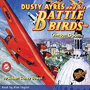 Dusty Ayres and His Battle Birds #2: Crimson Doom Hörbuch von Robert Sidney Bowen Gesprochen von: Alan Taylor
