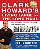 Clark Howard's Living Large for the Long Haul: Consumer-Tested Ways to Overhaul Your Finances, Increase Your Savings, and Get Y our Life Back on Track