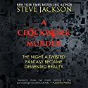 A Clockwork Murder: The Night a Twisted Fantasy Became a Demented Reality Audiobook by Steve Jackson Narrated by Kevin Pierce