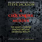 A Clockwork Murder: The Night a Twisted Fantasy Became a Demented Reality | Steve Jackson