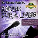 The Ultimate Guide to Singing for a Living: All You Need to Know to Get Started With a Career on the Stage Audiobook by ASJ McCormack Narrated by Louise McCance-Price