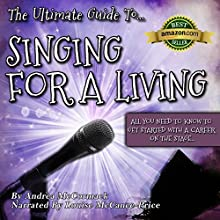 The Ultimate Guide to Singing for a Living: All You Need to Know to Get Started With a Career on the Stage (       UNABRIDGED) by ASJ McCormack Narrated by Louise McCance-Price