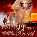 Escape the Beast: A BBW Shape Shifter Mail Order Bride Romance, Book 3 Audiobook by Claire Grimes,  Lovers Tale Oasis Narrated by Julie Griffin