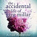 The Accidental Life of Greg Millar Audiobook by Aimee Alexander Narrated by Alana Kerr Collins