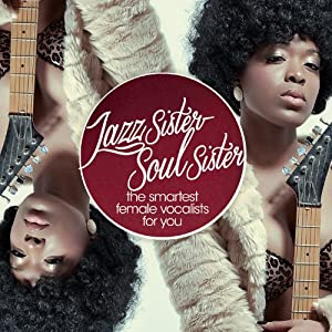 Jazz Sister- Soul Sister: The Smartest Female Vocalists For You