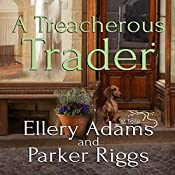 A Treacherous Trader: Antiques & Collectibles Mysteries, Book 4 | Ellery Adams, Parker Riggs