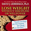 Lose Weight without Discipline or Willpower Audiobook by David J. Lieberman Narrated by Sean Pratt