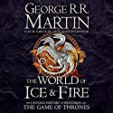 The World of Ice and Fire: The Untold History of Westeros and the Game of Thrones Hörbuch von George R. R. Martin, Elio M. Garcia Jr., Linda Antonsson Gesprochen von: Roy Dotrice, Nicholas Guy Smith