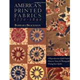 America's Printed Fabrics 1770-1890: 8 Reproduction Quilt Projects: Historic Notes and Photographs; Dating Your Quilts ~ Barbara Brackman