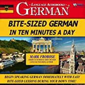 Bite-Sized German in Ten Minutes a Day | [Mark Frobose]